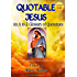 QUOTABLE JESUS: An A to Z Glossary of Quotations (Quotable Wisdom Books)