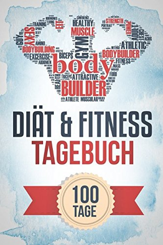 Diät & Fitness Tagebuch: Das Abnehmtagebuch für über 100 Tage - Dokumentier dich zur Strandfigur