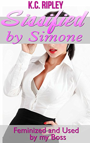 Sissified by Simone: Feminized and