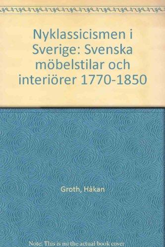 Nyklassicismen i Sverige : svenska möbelstilar och interiörer 1770-1850 : med katalog över möbeltyper och -