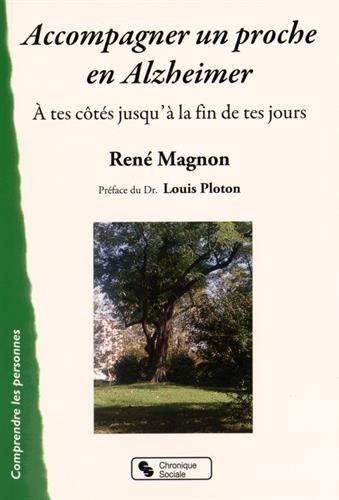 Accompagner un proche en Alzheimer : A tes côtés jusqu'à la fin de tes jours par René Magnon