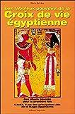 Les Fabuleux Pouvoirs de la croix de vie égyptienne - Des rituels dévoilés pour la première fois, l'Anckh l'une des principales clés de la magie égyptienne