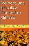 Telecharger Livres Vaincre une situation financiere difficile (PDF,EPUB,MOBI) gratuits en Francaise
