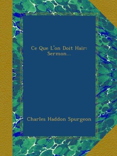Ce Que L'on Doit Haïr: Sermon...