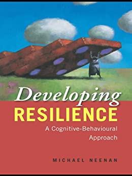 Developing Resilience: A Cognitive-Behavioural Approach by [Neenan, Michael]