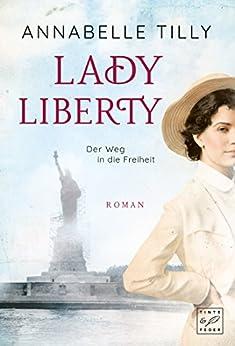 Lady Liberty - Der Weg in die Freiheit von [Tilly, Annabelle]