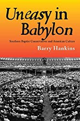 Uneasy in Babylon: Southern Baptist Conservatives and American Culture (Religion & American Culture)