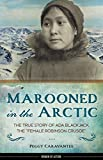 Marooned in the Arctic: The True Story of Ada Blackjack, the 'Female Robinson Crusoe' (Women of Action)