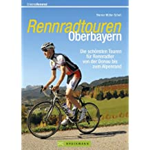 Rennradtouren Oberbayern: 30 ausgewählte Touren über die schönsten verkehrsarmen Straßen zwischen Altmühltal, Werdenfelser Land und Pfaffenwinkel bis nach Berchtesgaden