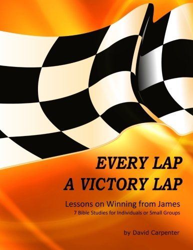 Every Lap A Victory Lap: Bible Study Guide for the Letter from James