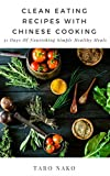 CLEAN EATING Recipes with Authentic Asian Chinese Cooking with 31 Days of Nourishing, Healthy & Simple Meals: Using Real Whole Healthy Nourishing Home ... (End Your Greasy Chinese Takeout Days)
