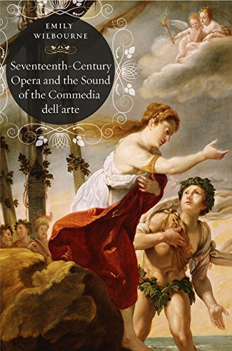 Seventeenth-Century Opera and the Sound of the Commedia dell????????????????????????????????????????????????Arte by Emily Wilbourne (2016-11-21)