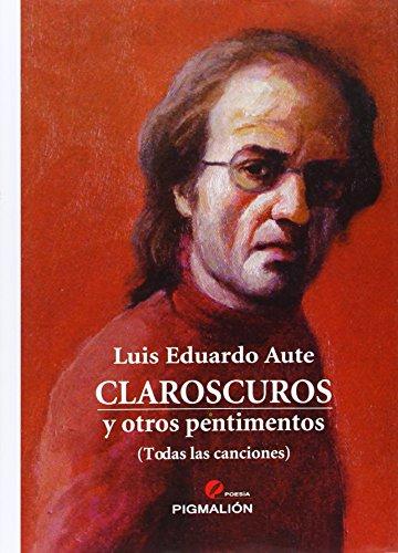 Claroscuros y otros pentimentos (todas las canciones) (Pigmalión Poesía) por Luis Eduadrdo Aute