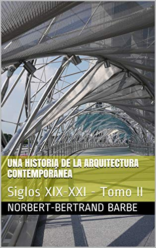 Una Historia de la Arquitectura Contemporánea: Siglos XIX-XXI - Tomo II (La Pensée de l'Image nº 13)