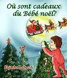 Où sont les cadeaux de Noël pour bébé? - Un livre d'images pour enfants (Spot It Series t. 8) (French Edition)