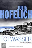 Totwasser: Kriminalroman (... von Julia Hofelich
