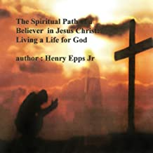 The Spiritual Path of a Believer in Jesus Christ: Living a Life for God