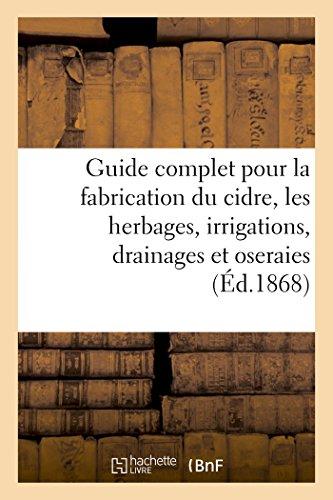 Guide complet pour la fabrication du cidre, les herbages, irrigations, drainages et oseraies. par F. Becquart
