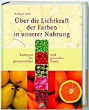 Über die Lichtkraft der Farben in unserer Nahrung. Kompass für genussreiches und gesundes Essen