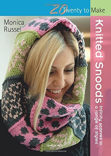 Knitted Snoods: Infinity scarves in a range of styles (Twenty to Make) by Monica Russel (2016-06-13)