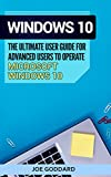 Windows 10: The Ultimate User Guide for Advanced Users to Operate Microsoft Windows 10 (tips and tricks, user manual, user guide, updated and edited, Windows ... Book 4) (English Edition)