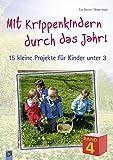 Mit Krippenkindern durch das Jahr - Band 4: 15 kleine Projekte für Kinder unter 3