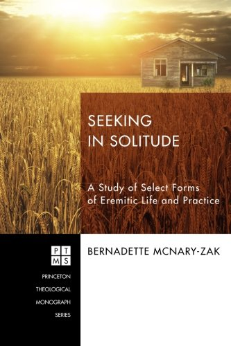 Seeking in Solitude: A Study of Select Forms of Eremitic Life and Practice (Princeton Theological Monograph)