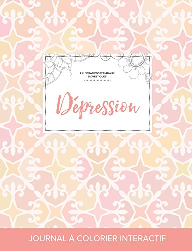 Journal de Coloration Adulte: Depression (Illustrations D'Animaux Domestiques, Elegance Pastel) par Courtney Wegner