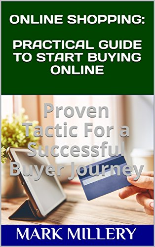 ONLINE SHOPPING: PRACTICAL GUIDE TO START BUYING ONLINE: Proven Tactic For a Successful Buyer Journey (Buyer tactic Book 3) (English Edition)