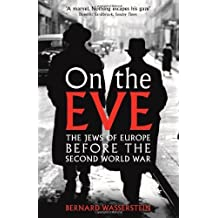 On The Eve: The Jews of Europe before the Second World War by Wasserstein, Bernard (2013) Paperback