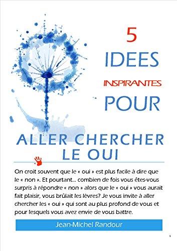 5 idées inspirantes pour aller chercher le OUI (French Edition)