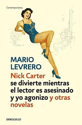 Nick Carter se divierte mientras el lector es asesinado y yo agonizo y otras novelas / Nick Carter (Contemporanea) por Mario Levrero