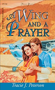A Wing And A Prayer: Truly Yours Digital Edition (Truly Yours Digital Editions) by [Peterson, Tracie]