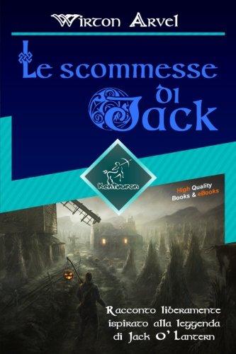 Le scommesse di Jack (Racconto celtico): Racconto liberamente ispirato alla leggenda di Jack O' Lantern, alla festa celtica di Samhain e alle origini di - Celte Halloween