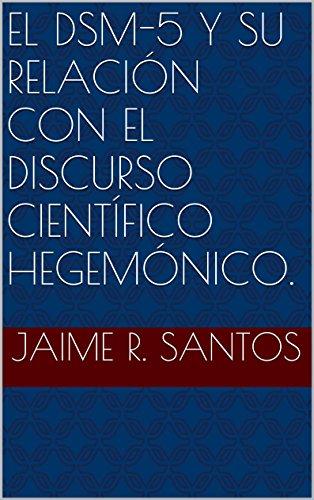 El DSM-5 y su relación con el discurso científico hegemónico. por Jaime R. Santos