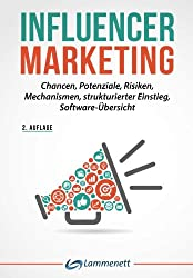 Influencer Marketing: Chancen, Potenziale, Risiken, Mechanismen,  strukturierter Einstieg, Softwareübersicht