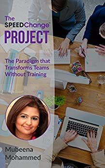 The SPEEDChange Project: The Paradigm That Transforms Teams Without Training by [Mohammed, Mubeena]
