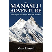 The Manaslu Adventure: Three hapless friends try to climb a big mountain (Footsteps on the Mountain Travel Diaries)