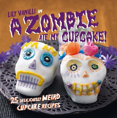 ake!: 25 deliciously weird cupcake recipes for halloween and other spooky occasions ()