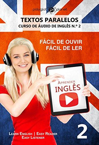 Aprender Inglês - Textos Paralelos - EASY READER: Fácil de ouvir | Fácil de ler | CURSO DE ÁUDIO DE INGLÊS N.º 2 (Learn English | Easy Reader | Easy Listener) (Portuguese Edition)