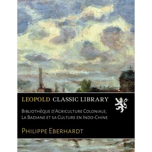 Bibliothèque d'Agriculture Coloniale; La Badiane et sa Culture en Indo-Chine