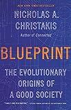 Blueprint: The Evolutionary Origins of a Good Society - Nicholas A. Christakis