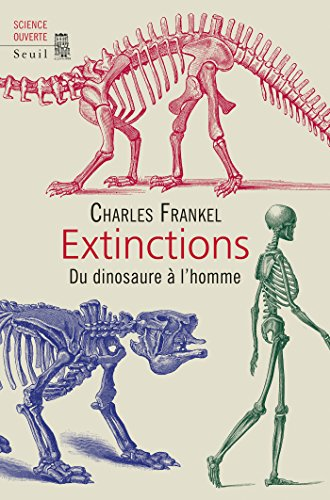 Extinctions. Du dinosaure à l'homme: Du dinosaure à l'homme