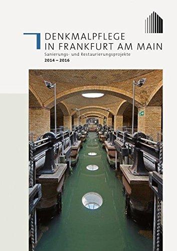 Denkmalpflege in Frankfurt am Main: Sanierungs- und Restaurierungsprojekte 2014 - 2016