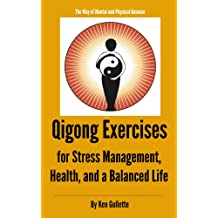 Qigong Exercises for Stress Management, Health, and a Balanced Life (English Edition)