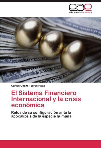 El Sistema Financiero Internacional y la crisis económica por Torres Paez Carlos Cesar