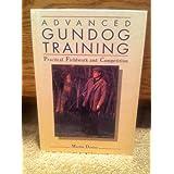 Advanced Gundog Training: Practical Fieldwork and Competition