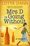 Mrs D is Going Without: I used to be a boozy housewife. Now I'm not. This is my book.