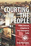 Courting the People: Public Interest Litigation in Post-Emergency India (South Asia in the Social Sciences)