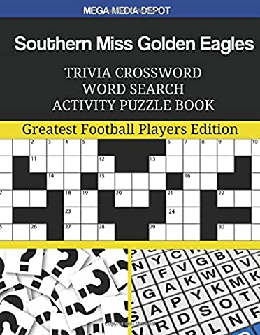 Southern Miss Golden Eagles Trivia Crossword Word Search Activity Puzzle Book: Greatest Football Players Edition